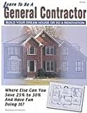 img - for Learn To Be A General Contractor : Build Your Dream House Or Do A Renovation book / textbook / text book