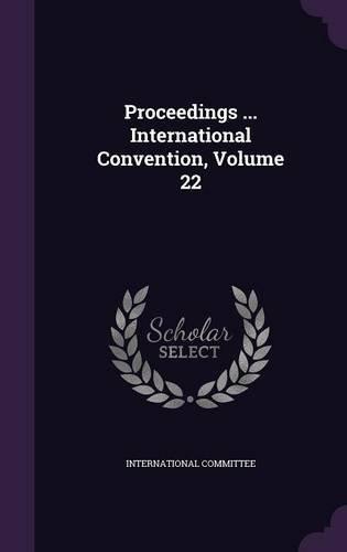 Proceedings ... International Convention, Volume 22