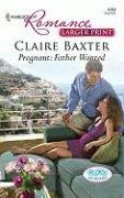 Pregnant: Father Wanted (Romance), CLAIRE BAXTER