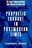 Prophetic Thought in Postmodern Times (Beyond Eurocentrism and Multiculturalism, Vol. 1) (v. 1)