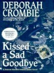 Kissed a Sad Goodbye (Duncan Kincaid/Gemma James Novels) (055357924X) by Deborah Crombie