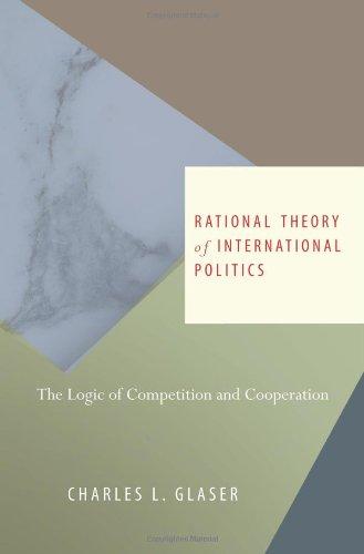 Rational Theory of International Politics: The Logic of...