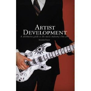 Artist Development: A Distinctive Guide to the Music Industry's Lost Art