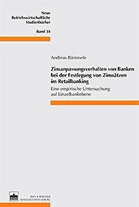 Zinsanpassungsverhalten von Banken bei der Festlegung von Zinssätzen im Retailbanking: Eine empirische Untersuchung auf Einzelbankebene (Neue Betriebswirtschaftliche Studienbücher)
