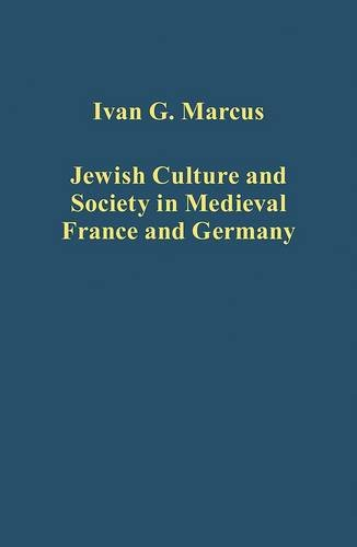 Jewish Culture and Society in Medieval France and Germany (Variorum Collected Studies)