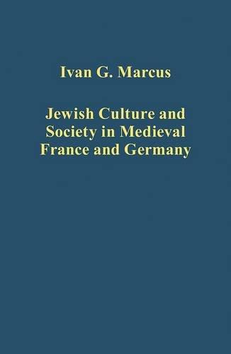 Jüdische Kultur und Gesellschaft im mittelalterlichen Frankreich und Deutschland (Variorum gesammelte Studien)