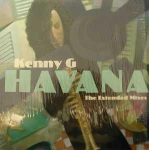 Kenny G (2) - Havana (The Extended Mixes) - Zortam Music
