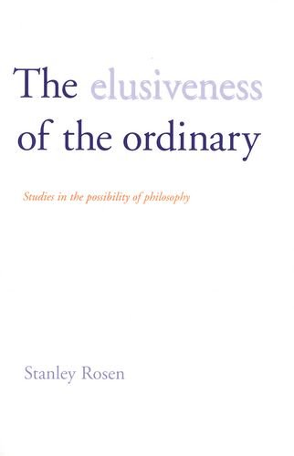 The Elusiveness of the Ordinary:  Studies in the Possibility of Philosophy