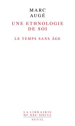 Marc Augé - Une ethnologie de soi. Le temps sans âge