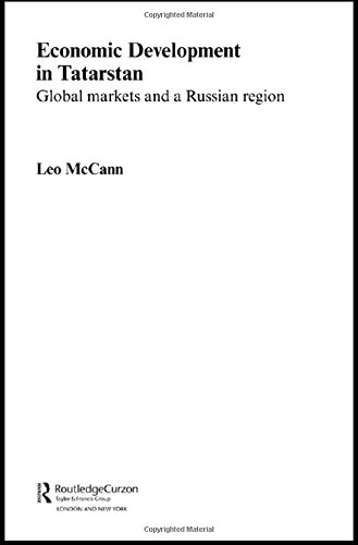 Economic Development in Tatarstan: Global Markets and a Russian Region (Routledge Contemporary Russia and Eastern Europe Series)