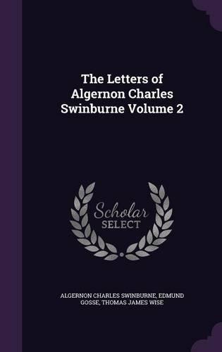 The Letters of Algernon Charles Swinburne Volume 2