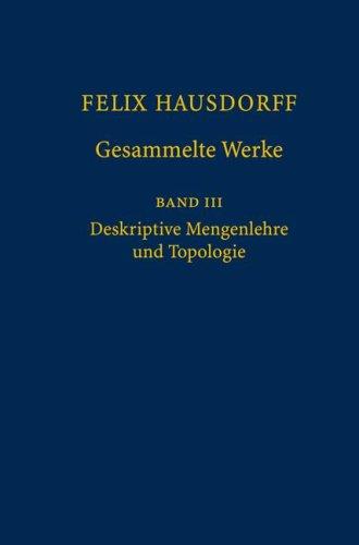 Felix Hausdorff - Gesammelte Werke Band III: Mengenlehre (1927,1935) Deskripte Mengenlehre und Topologie (German and English Edition) (v. 3)