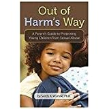 Out Of Harm's Way: A Parent's Guide to Protecting Young Children from Sexual Abuse ~ Sandy K. Wurtele