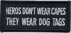 Heroes Don't Wear Capes They Wear Dog Tags Military VET Quality Biker Vest Patch