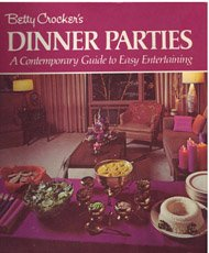 Betty Crocker's Dinner Parties: A Contemporary Guide to Easy Entertaining, Betty Crocker