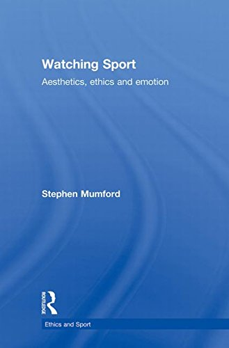 Watching Sport: Aesthetics, Ethics and Emotion (Ethics and Sport)