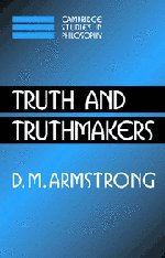 Truth and Truthmakers (Cambridge Studies in Philosophy)