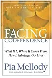 Facing Codependence: What It Is, Where It Comes from, How It Sabotages Our Lives by Pia Mellody, J. Keith Miller, Andrea Wells Miller, Andrea Wells Miller (With), Pia Mellody (Introduction) ( Paperback )