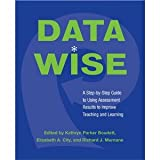 K.P.Boudetts,R. J. Murnanes Data Wise (Data Wise: A Step-by-Step Guide to Using Assessment Results to Improve Teaching And Learning [Paperback])(2005)