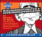 Misunderestimated & Overunderappreciated: The George W. Bush Administration as Seen Through the Eyes of the Tribune's Syndicate (1435100174) by Mark Crispin Miller