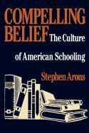 Compelling Belief: The Culture of American Schooling