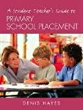 Denis Hayes A Student Teacher's Guide to Primary School Placement: Learning to Survive and Prosper