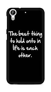 Amez designer printed 3d premium high quality back case cover for HTC Desire 626 G Plus (Inspiration quote best thing to hold onto in life is each other)