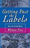 img - for Getting Past the Labels: How the Truth Makes Women Free book / textbook / text book