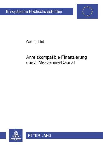 Anreizkompatible Finanzierung Durch Mezzanine-Kapital (Europaeische Hochschulschriften / European University Studie)