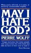 May I Hate God? by Pierre Wolff