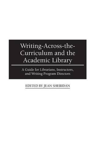 Writing-Across-the-Curriculum and the Academic Library: A Guide for Librarians, Instructors, and Writing Program Directors