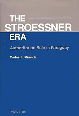 The Stroessner Era: Authoritarian Rule in Paraguay
