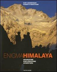 Enigma Himalaya. Invenzione, esplorazione, avventura (I luoghi e la storia)