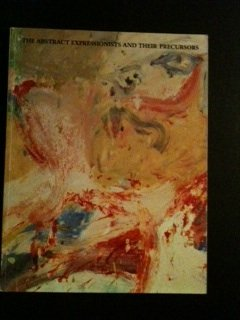 The Abstract Expressionists and Their Precursors