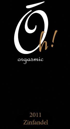 2011 Oh! Orgasmic Zinfandel 750 Ml