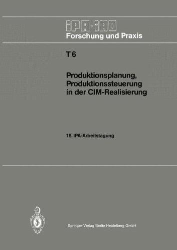 Produktionsplanung, Produktionssteuerung in der CIM-Realisierung: 18. IPA-Arbeitstagung, 22. und 23. April 1986 in Stuttgart (IPA-IAO - Forschung und Praxis Tagungsberichte)  (Tapa Blanda)