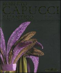Roberto Capucci e l'antico. Omaggio alla Vittoria Alata. Catalogo della mostra (Brescia, 18 novembre 2011-18 marzo 2012)