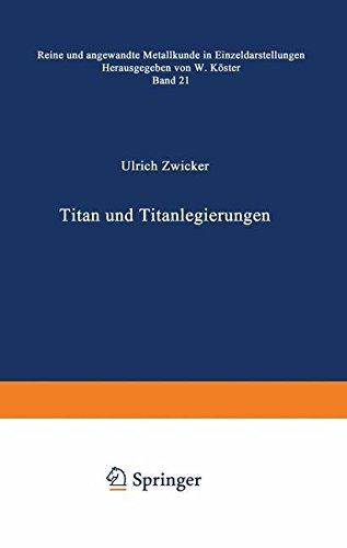 Titan und Titanlegierungen (Reine und angewandte Metallkunde in Einzeldarstellungen)