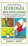 Ecologia para ninos y jovenes/ Ecology for Children and Youth: Actividades superdivertidas para el aprendizaje de la ciencia (Biblioteca Cientifica Para Ninos Y Jovenes) (Spanish Edition)