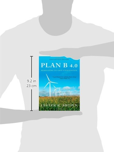plan b 4 0 mobilizing to save Selling our future this is chapter 1 of plan b 40: mobilizing to save civilization by lester r brown a copy of the book can be downloaded without charge here, courtesy of the earth policy institute.