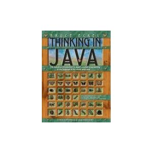 Thinking in Java: The definitive introduction to object-oriented programming in the language of the world wide web