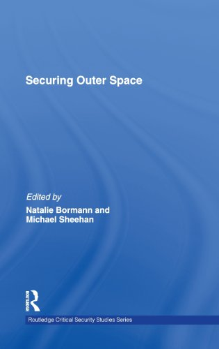 Securing Outer Space: International Relations Theory and the Politics of Space (Routledge Critical Security Studies)