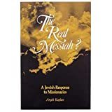The Real Messiah: A Jewish Response to Missionariesby Aryeh Kaplan