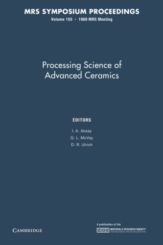 Processing Science Of Advanced Ceramics: Volume 155 (Mrs Proceedings)