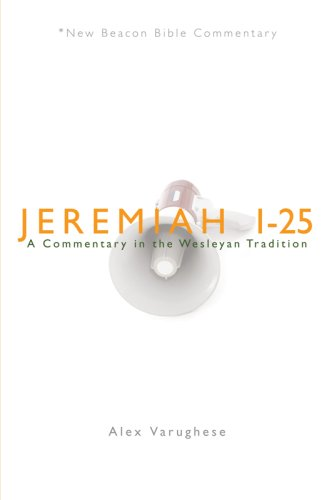 NBBC, Jeremiah 1-25: A Commentary in the Wesleyan Tradition (New Beacon Bible Commentary)