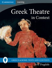 Greek Theatre in Context (Greece and Rome: Texts and...