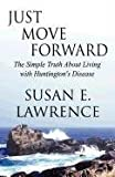 Susan E. Lawrence Just Move Forward: The Simple Truth about Living with Huntington's Disease