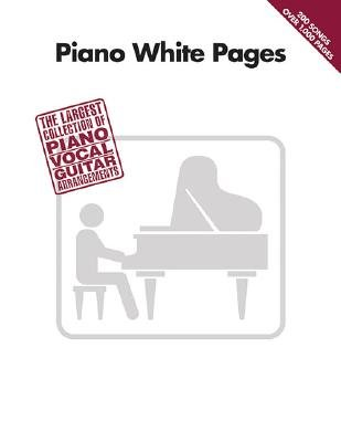 Piano White Pages: The Largest Collection of Piano/Vocal/Guitar Arrangements [PIANO WHITE PAGES] [Paperback]