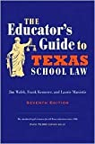 The Educator's Guide to Texas School Law 7th (seventh) edition Text Only