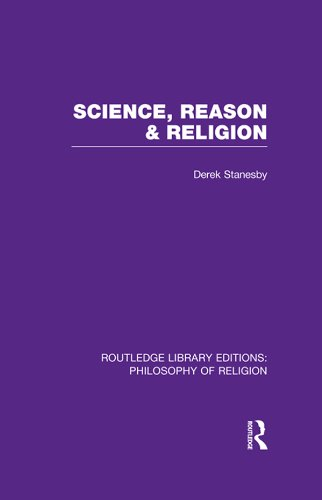 Science, Reason and Religion (Routledge Library Editions: Philosophy of Religion), by Derek Stanesby